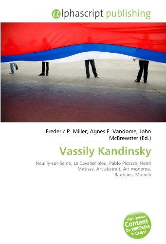 9786134161695: Vassily Kandinsky: Neuilly-sur-Seine, Le Cavalier bleu, Pablo Picasso, Henri Matisse, Art abstrait, Art moderne, Bauhaus, Munich