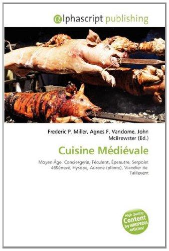9786134163811: Cuisine Médiévale: Moyen Âge, Conciergerie, Féculent, Épeautre, Serpolet 46Sénevé, Hysope, Aurone (plante), Viandier de Taillevent
