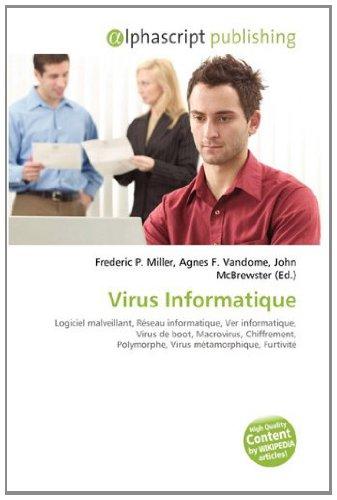 9786134163835: Virus Informatique: Logiciel malveillant, R�seau informatique, Ver informatique, Virus de boot, Macrovirus, Chiffrement, Polymorphe, Virus m�tamorphique, Furtivit�