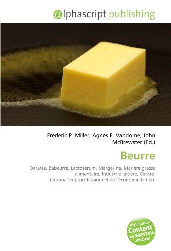 9786134166225: Beurre: Baratte, Babeurre, Lactos�rum, Margarine, Mati�re grasse alimentaire, Industrie laiti�re, Centre national interprofessionnel de l'�conomie laiti�re
