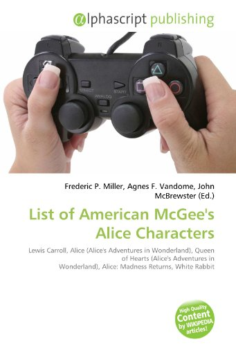 9786134167956: List of American McGee's Alice Characters: Lewis Carroll, Alice (Alice's Adventures in Wonderland), Queen of Hearts (Alice's Adventures in Wonderland), Alice: Madness Returns, White Rabbit