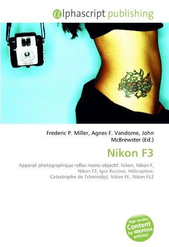 9786134171878: Nikon F3: Appareil photographique reflex mono-objectif, Nikon, Nikon F, Nikon F2, Igor Kostine, H�licopt�re, Catastrophe de Tchernobyl, Nikon FE, Nikon FE2