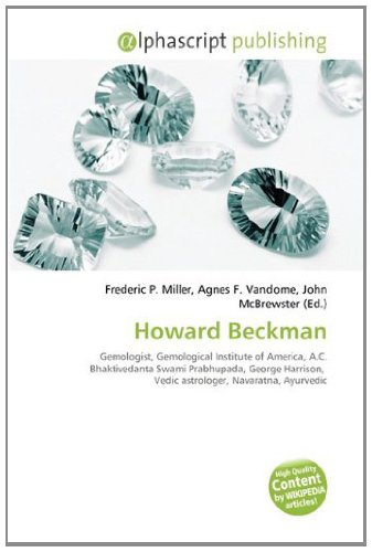 9786134172356: Howard Beckman: Gemologist, Gemological Institute of America, A.C. Bhaktivedanta Swami Prabhupada, George Harrison, Vedic astrologer, Navaratna, Ayurvedic