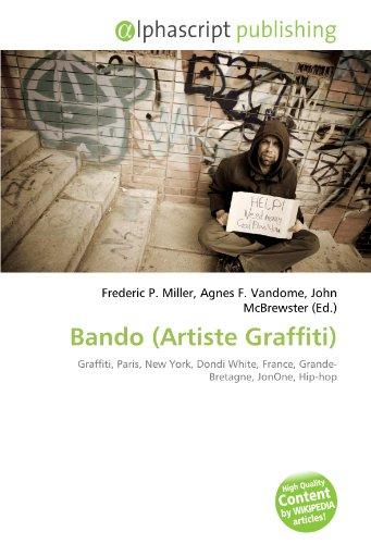 9786134209700: Bando (Artiste Graffiti): Graffiti, Paris, New York, Dondi White, France, Grande-Bretagne, JonOne, Hip-hop
