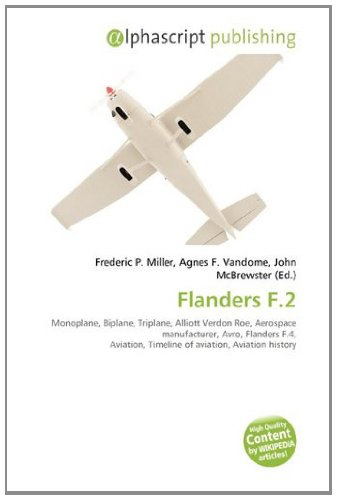 9786134210041: Flanders F.2: Monoplane, Biplane, Triplane, Alliott Verdon Roe, Aerospace manufacturer, Avro, Flanders F.4, Aviation, Timeline of aviation, Aviation history