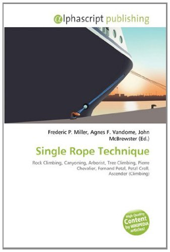 9786134213264: Single Rope Technique: Rock Climbing, Canyoning, Arborist, Tree Climbing, Pierre Chevalier, Fernand Petzl, Petzl Croll, Ascender (Climbing)