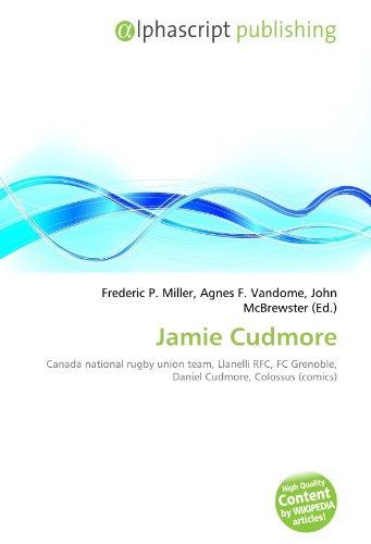 9786134220187: Jamie Cudmore: Canada national rugby union team, Llanelli RFC, FC Grenoble, Daniel Cudmore, Colossus (comics)