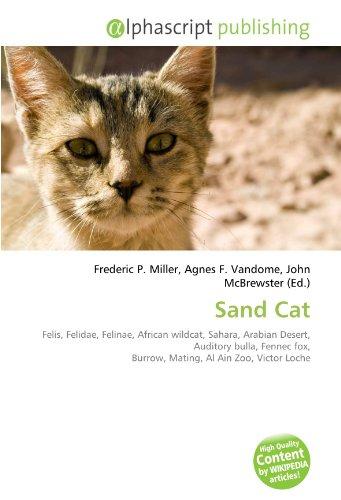 9786134223843: Sand Cat: Felis, Felidae, Felinae, African wildcat, Sahara, Arabian Desert, Auditory bulla, Fennec fox, Burrow, Mating, Al Ain Zoo, Victor Loche
