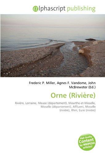 9786134224406: Orne (Rivière): Rivière, Lorraine, Meuse (département), Meurthe-et-Moselle, Moselle (département), Affluent, Moselle (rivière), Rhin, Eure (rivière)