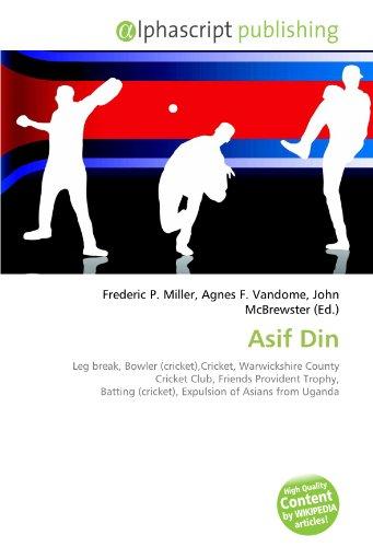 9786134227964: Asif Din: Leg break, Bowler (cricket),Cricket, Warwickshire County Cricket Club, Friends Provident Trophy, Batting (cricket), Expulsion of Asians from Uganda