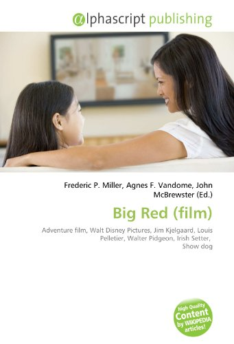 9786134245067: Big Red (film): Adventure film, Walt Disney Pictures, Jim Kjelgaard, Louis Pelletier, Walter Pidgeon, Irish Setter, Show dog