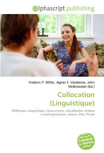 9786134245166: Collocation (Linguistique): Rhétorique, Linguistique, Cooccurrence, Lexicalisation, Analyse morphosyntaxique, Lexique, Mot, Phrase