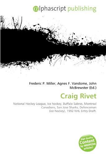 9786134248082: Craig Rivet: National Hockey League, Ice hockey, Buffalo Sabres, Montreal Canadiens, San Jose Sharks, Defenceman (ice hockey), 1992 NHL Entry Draft.