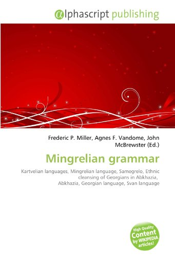9786134251426: Mingrelian grammar: Kartvelian languages, Mingrelian language, Samegrelo, Ethnic cleansing of Georgians in Abkhazia, Abkhazia, Georgian language, Svan language