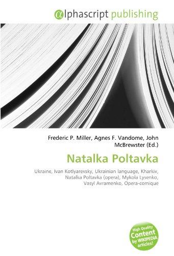 9786134258180: Natalka Poltavka: Ukraine, Ivan Kotlyarevsky, Ukrainian language, Kharkiv, Natalka Poltavka (opera), Mykola Lysenko, Vasyl Avramenko, Opera-comique