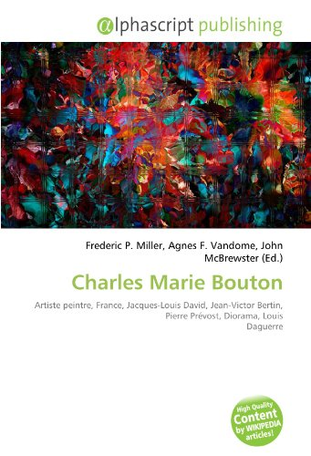 9786134268301: Charles Marie Bouton: Artiste peintre, France, Jacques-Louis David, Jean-Victor Bertin, Pierre Prévost, Diorama, Louis Daguerre