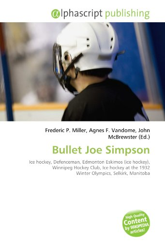9786134280938: Bullet Joe Simpson: Ice hockey, Defenceman, Edmonton Eskimos (ice hockey), Winnipeg Hockey Club, Ice hockey at the 1932 Winter Olympics, Selkirk, Manitoba