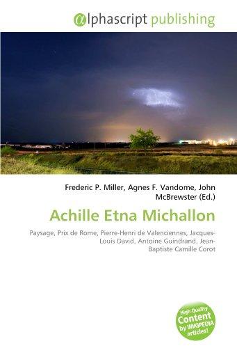 9786134281232: Achille Etna Michallon: Paysage, Prix de Rome, Pierre-Henri de Valenciennes, Jacques-Louis David, Antoine Guindrand, Jean- Baptiste Camille Corot