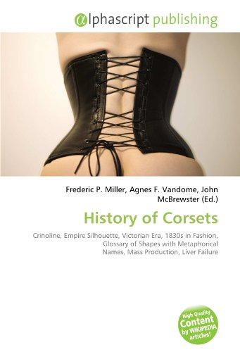 9786134283427: History of Corsets: Crinoline, Empire Silhouette, Victorian Era, 1830s in Fashion, Glossary of Shapes with Metaphorical Names, Mass Production, Liver Failure