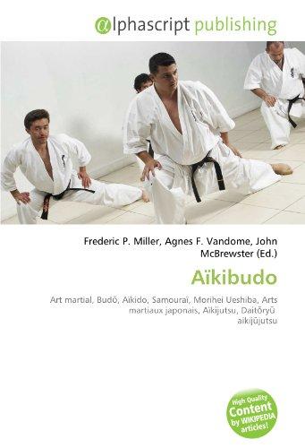 9786134284615: Aïkibudo: Art martial, Budo, Aïkido, Samouraï, Morihei Ueshiba, Arts martiaux japonais, Aïkijutsu, Daitoryu aikijujutsu