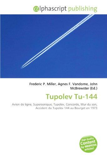 9786134288569: Tupolev Tu-144: Avion de ligne, Supersonique, Tupolev, Concorde, Mur du son, Accident du Tupolev 144 au Bourget en 1973