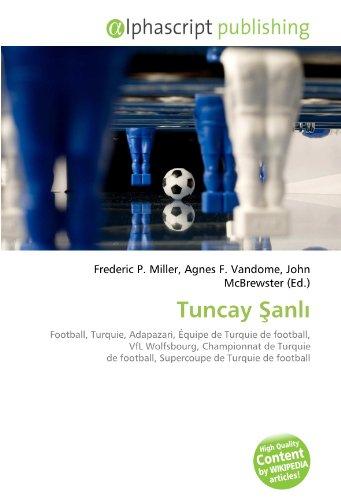 9786134299305: Tuncay Sanli: Football, Turquie, Adapazari, Équipe de Turquie de football, VfL Wolfsbourg, Championnat de Turquie de football, Supercoupe de Turquie de football