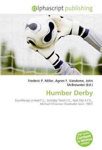 9786134300131: Humber Derby: Scunthorpe United F.C., Grimsby Town F.C., Hull City A.F.C., Michael O'Connor (footballer born 1987)