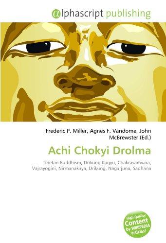 9786134300216: Achi Chokyi Drolma: Tibetan Buddhism, Drikung Kagyu, Chakrasamvara, Vajrayogini, Nirmanakaya, Drikung, Nagarjuna, Sadhana