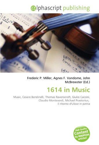 9786134305679: 1614 in Music: Music, Cesare Bendinelli, Thomas Ravenscroft, Giulio Caccini, Claudio Monteverdi, Michael Praetorius, Il ritorno d'Ulisse in patria