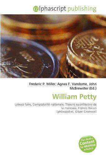 9786134324786: William Petty: Laissez-faire, Comptabilité nationale, Théorie quantitative de la monnaie, Francis Bacon (philosophe), Oliver Cromwell