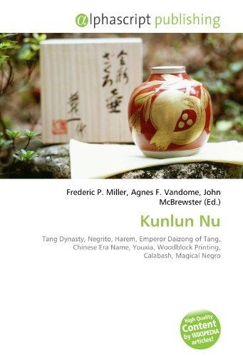 9786134325905: Kunlun Nu: Tang Dynasty, Negrito, Harem, Emperor Daizong of Tang, Chinese Era Name, Youxia, Woodblock Printing, Calabash, Magical Negro