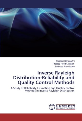 Inverse Rayleigh Distribution-Reliability and Quality Control Methods: Rosaiah Kanaparthi
