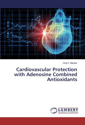 Cardiovascular Protection with Adenosine Combined Antioxidants: Viraj H. Mankar