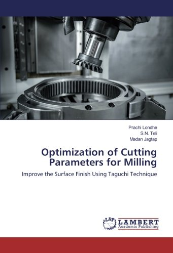 Optimization of Cutting Parameters for Milling: Improve the Surface Finish Using Taguchi Technique ...