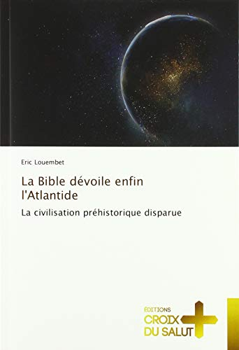 9786137369050: La Bible dévoile enfin l'Atlantide La civilisation préhistorique disparue
