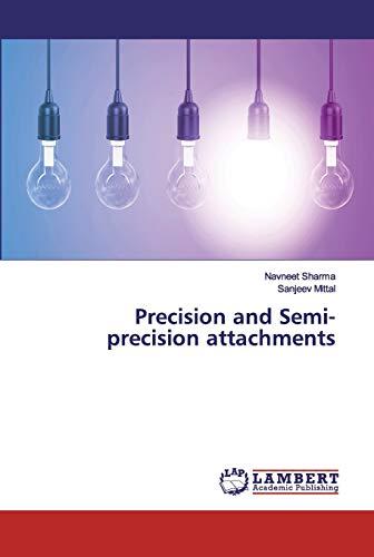 Precision and Semi- precision attachments (Paperback): Navneet Sharma, Sanjeev