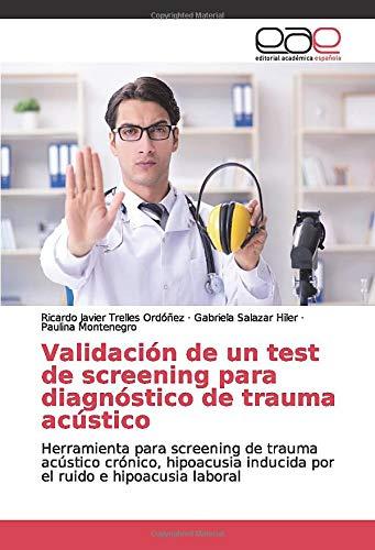 9786139469284: Validación de un test de screening para diagnóstico de trauma acústico: Herramienta para screening de trauma acústico crónico, hipoacusia inducida por el ruido e hipoacusia laboral