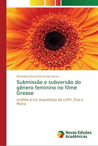 Submissão e subversão do gênero feminino no filme Grease: Marinalva Paranã de Araújo Gama