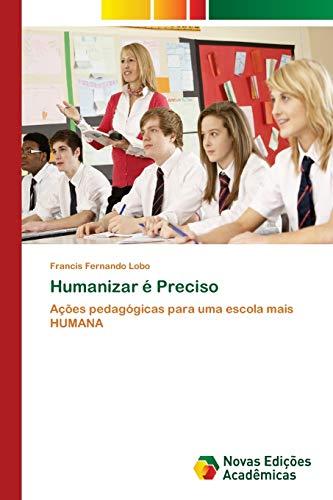 Humanizar é Preciso : Ações pedagógicas para uma escola mais HUMANA - Francis Fernando Lobo