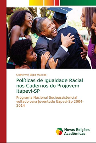 Políticas de Igualdade Racial nos Cadernos do Projovem Itapevi-SP : Programa Nacional Socioassistencial voltado para Juventude Itapevi-Sp 2004-2014 - Guilherme Bispo Macedo