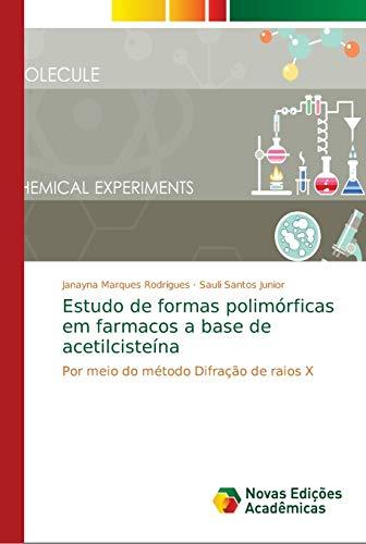 Estudo de formas polimórficas em farmacos a base de acetilcisteína: Por meio do método Difração de raios X (Paperback) - Sauli Santos Junior, Janayna Marques Rodrigues