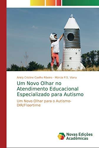 Um Novo Olhar no Atendimento Educacional Especializado para Autismo : Um Novo Olhar para o Autismo- DIR/Floortime - Ariely Cristine Coelho Ribeiro