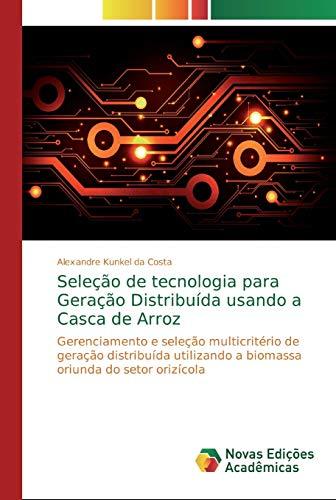 Seleção de tecnologia para Geração Distribuída usando a Casca de Arroz - Alexandre Kunkel Da Costa