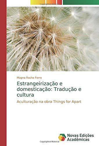 Estrangeirização e domesticação: Tradução e cultura : Aculturação na obra Things for Apart - Magna Rocha Ferro