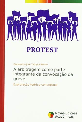 A arbitragem como parte integrante da convocação da greve - Diamantino José Teixeira Ribeiro