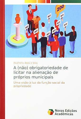 A (não) obrigatoriedade de licitar na alienação de próprios municipais : Uma visão à luz da função social da propriedade