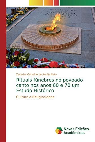 Rituais fúnebres no povoado canto nos anos 60 e 70 um Estudo Histórico : Cultura e Religiosidade - Zacarias Carvalho de Araújo Neto