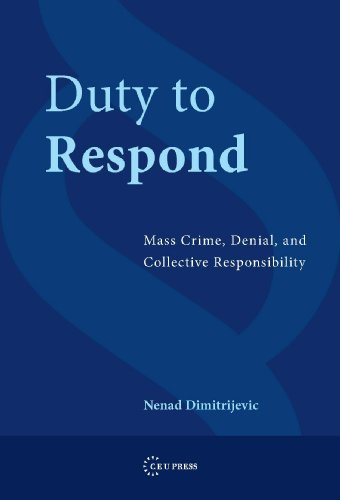 Duty To Respond - Mass Crime, Denial, and Collective Responsibility: Nenad Dimitrijevic