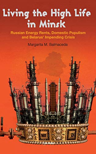 9786155225192: Living the High Life in Minsk: Russian Energy Rents, Domestic Populism and Belarus' Impending Crisis