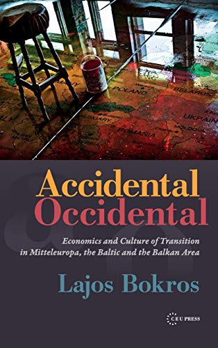 Accidental Occidental: Economics and Culture of Transition in Mitteleuropa, the Baltic and the ...
